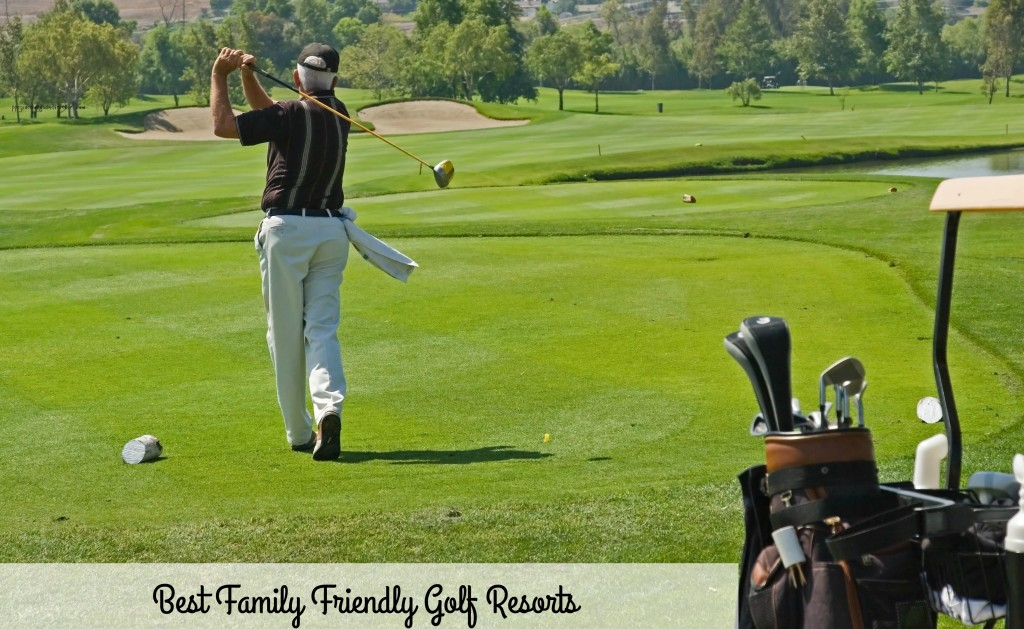 Best Family Friendly Golf Resorts